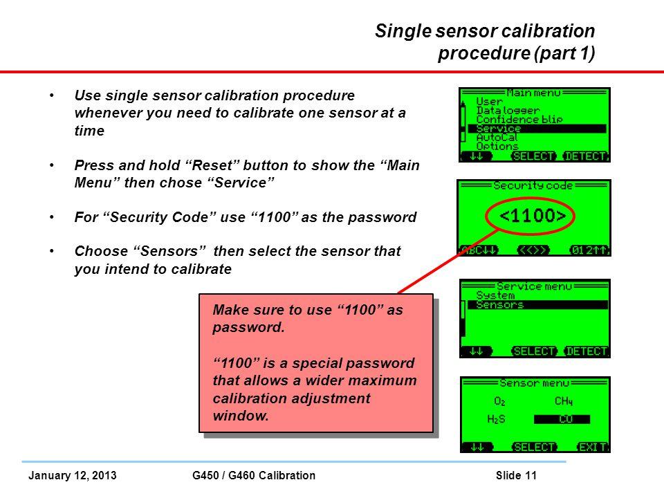 January 12, 2013 G450 / G460 Calibration Slide 11 Single sensor calibration procedure (part 1) Use single sensor calibration procedure whenever you ne