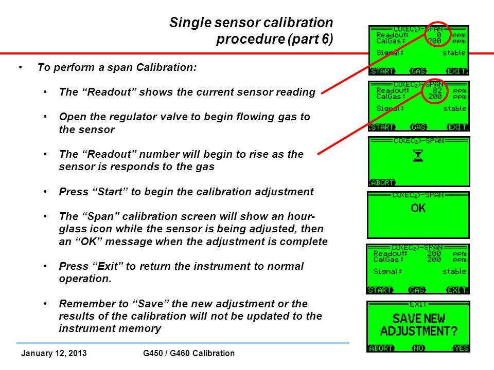 "January 12, 2013 G450 / G460 Calibration Slide 16 Single sensor calibration procedure (part 6) To perform a span Calibration: The ""Readout"" shows the"