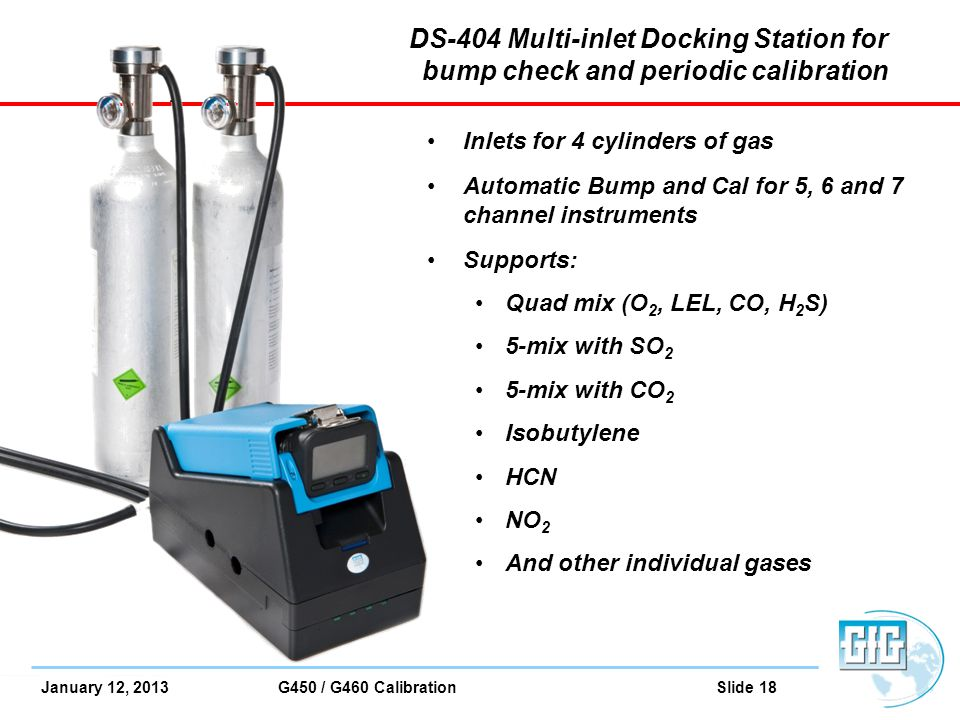 January 12, 2013 G450 / G460 Calibration Slide 18 DS-404 Multi-inlet Docking Station for bump check and periodic calibration Inlets for 4 cylinders of