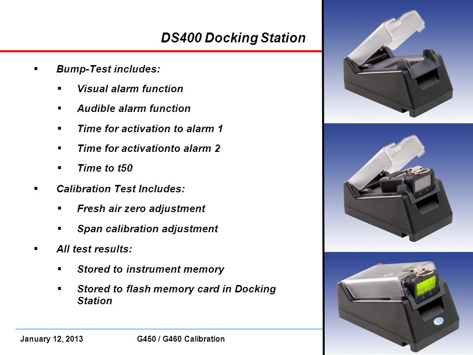 January 12, 2013 G450 / G460 Calibration Slide 24 DS400 Docking Station  Bump-Test includes:  Visual alarm function  Audible alarm function  Time