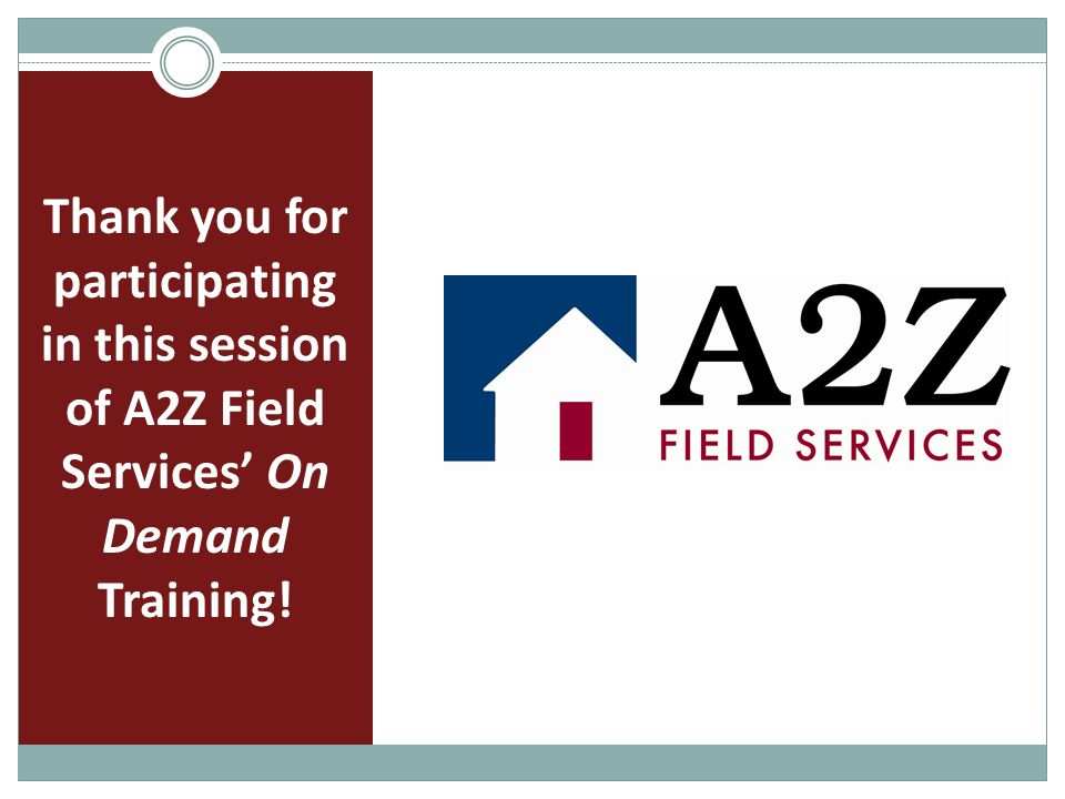 Thank you for participating in this session of A2Z Field Services' On Demand Training!