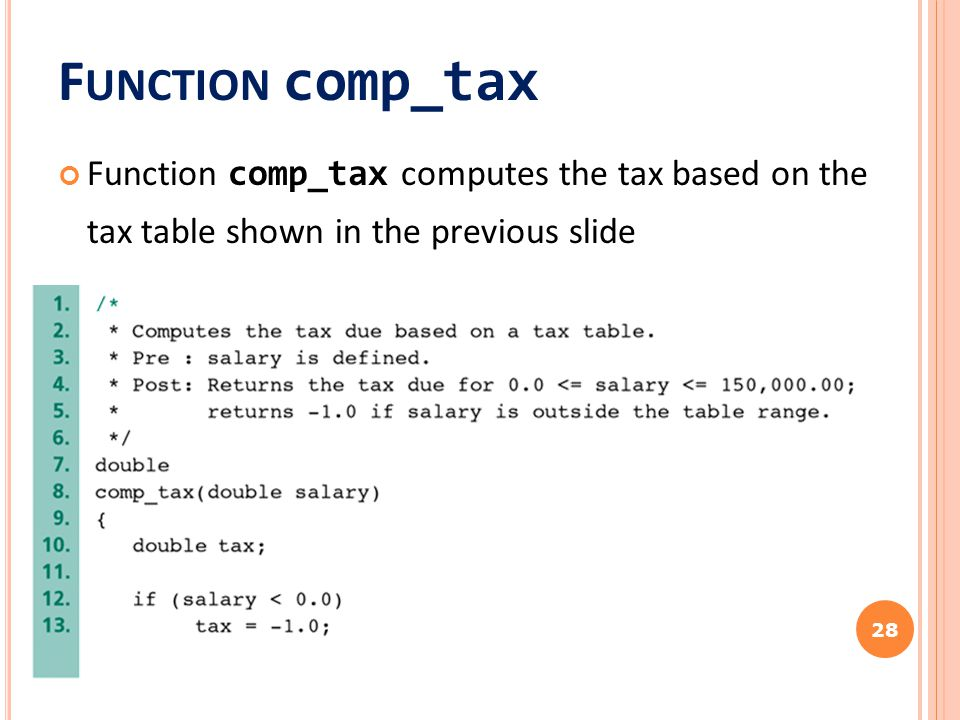 F UNCTION comp_tax Function comp_tax computes the tax based on the tax table shown in the previous slide 28