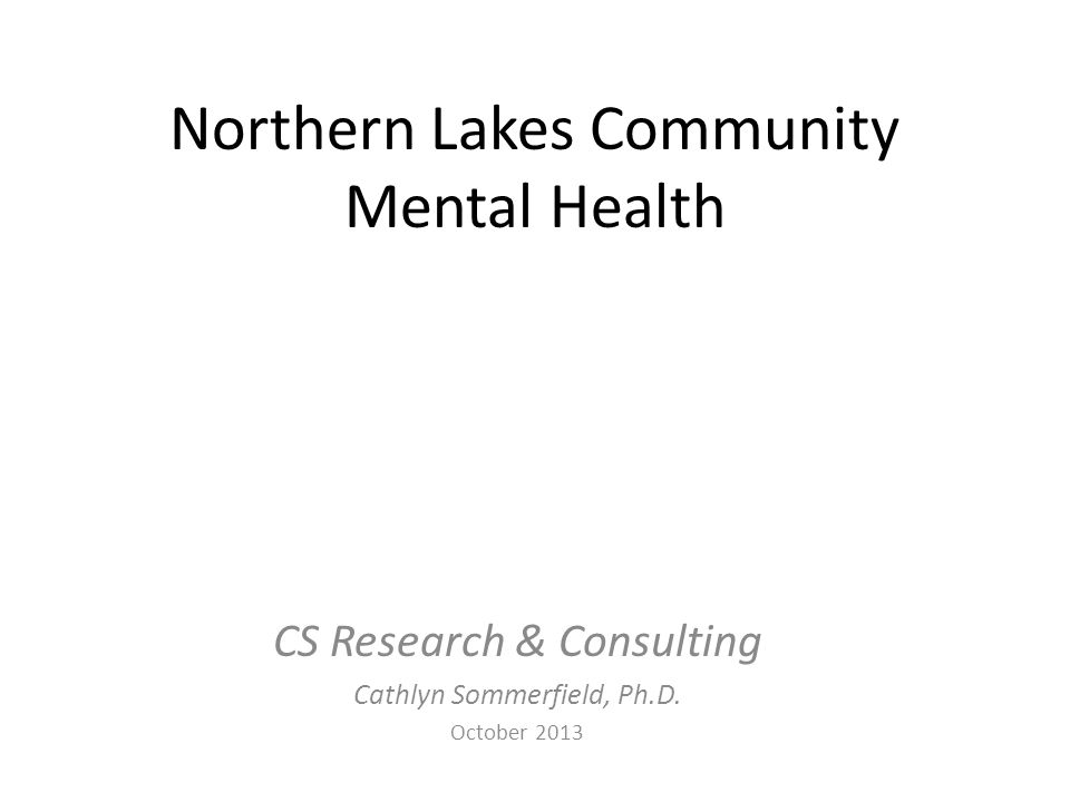 Northern Lakes Community Mental Health CS Research & Consulting Cathlyn Sommerfield, Ph.D.