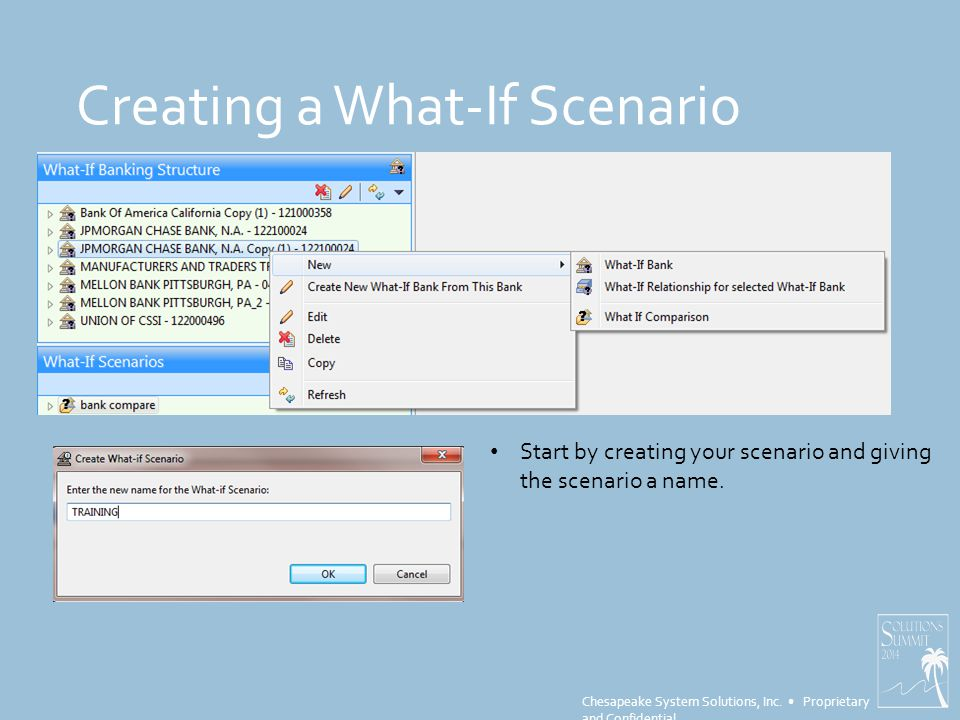 Chesapeake System Solutions, Inc. Proprietary and Confidential Creating a What-If Scenario Start by creating your scenario and giving the scenario a n