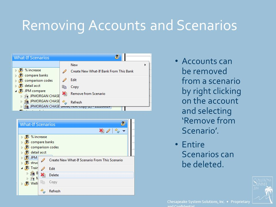 Chesapeake System Solutions, Inc. Proprietary and Confidential Removing Accounts and Scenarios Accounts can be removed from a scenario by right clicki