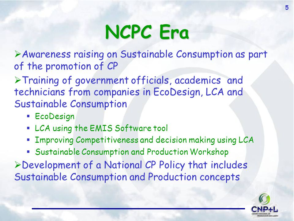 5 NCPC Era  Awareness raising on Sustainable Consumption as part of the promotion of CP  Training of government officials, academics and technicians from companies in EcoDesign, LCA and Sustainable Consumption  EcoDesign  LCA using the EMIS Software tool  Improving Competitiveness and decision making using LCA  Sustainable Consumption and Production Workshop  Development of a National CP Policy that includes Sustainable Consumption and Production concepts