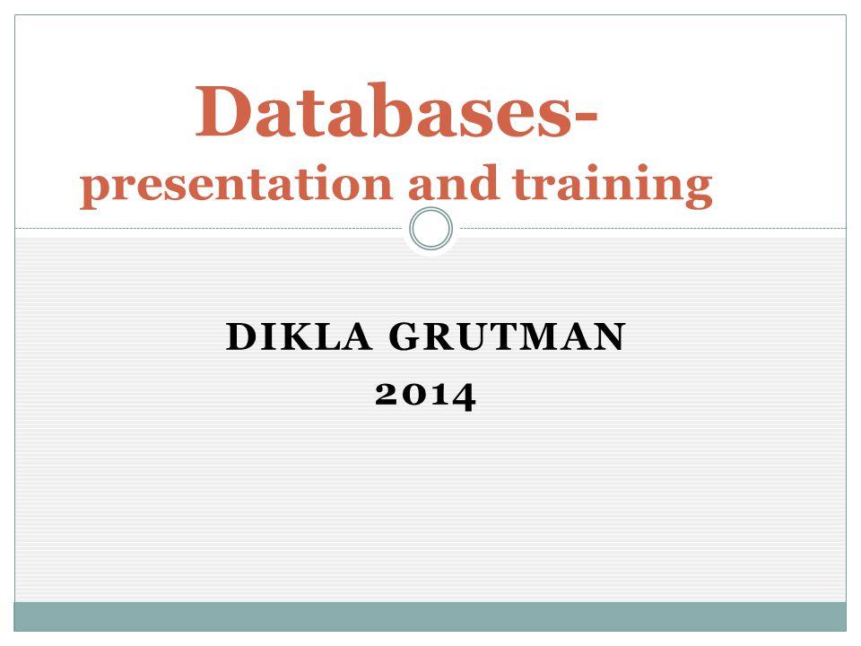 DIKLA GRUTMAN 2014 Databases- presentation and training