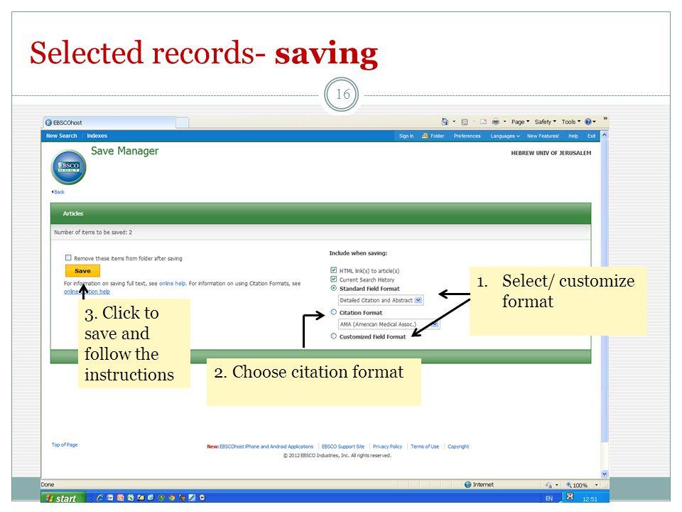 Selected records- saving 16 1.Select/ customize format 2.