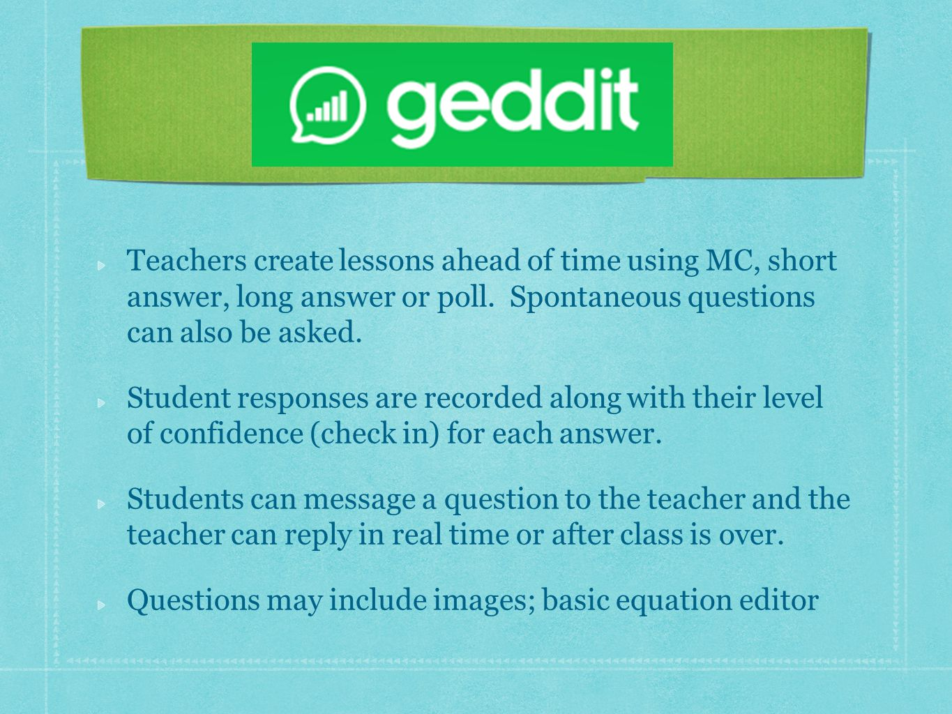 Teachers create lessons ahead of time using MC, short answer, long answer or poll.