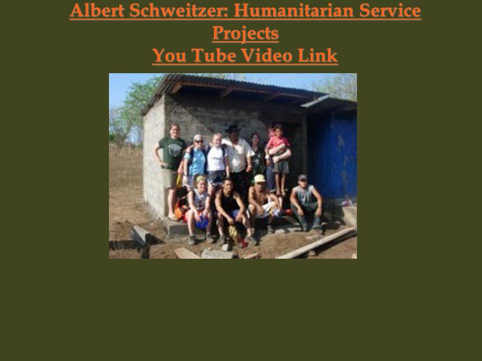 Albert Schweitzer: Humanitarian Service Projects You Tube Video Link Albert Schweitzer: Humanitarian Service Projects You Tube Video Link