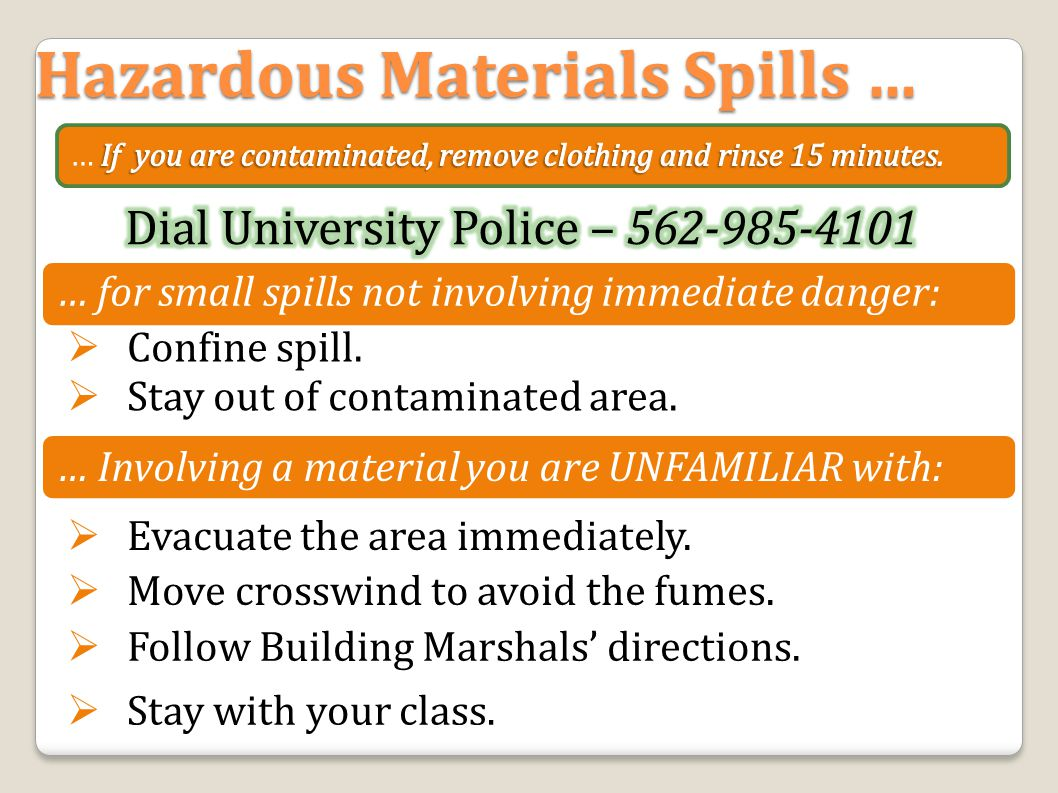 Hazardous Materials Spills …  Evacuate the area immediately.  Move crosswind to avoid the fumes.  Stay out of contaminated area.  Follow Building
