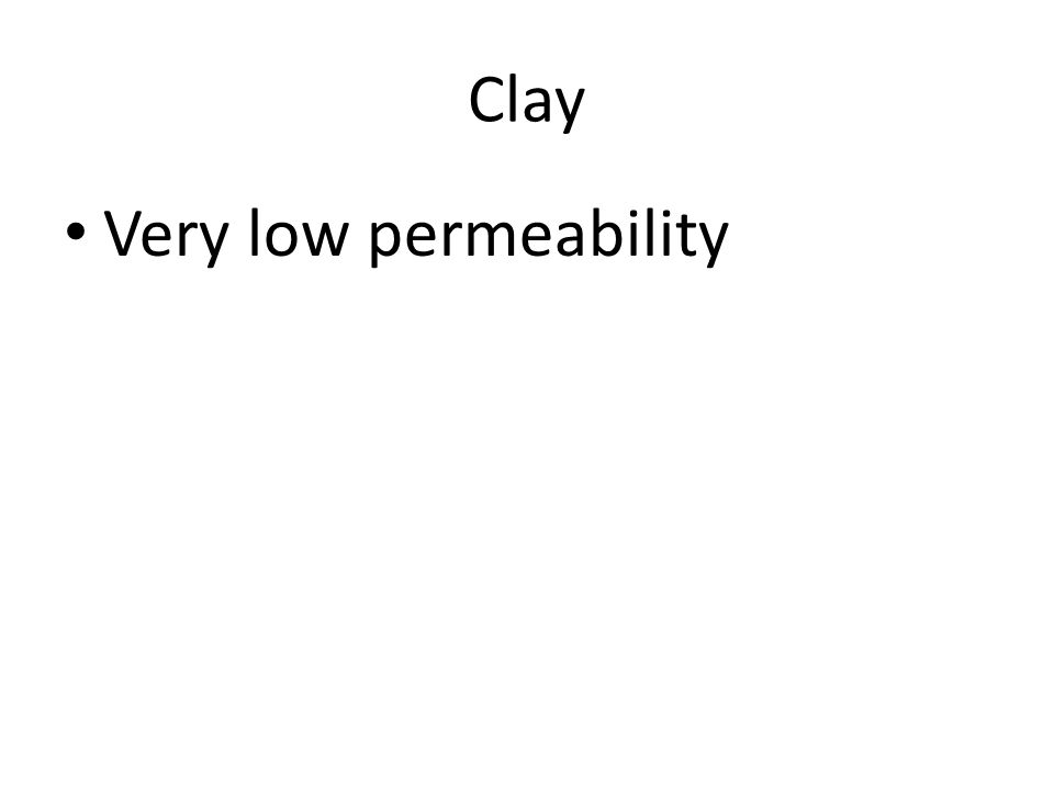 Clay Very low permeability