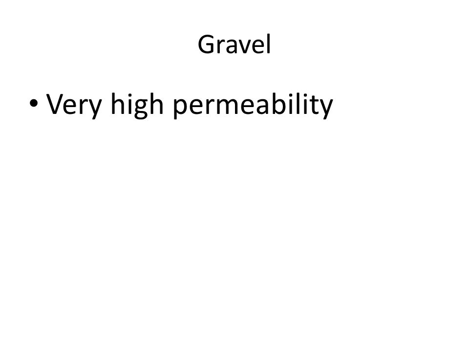 Gravel Very high permeability