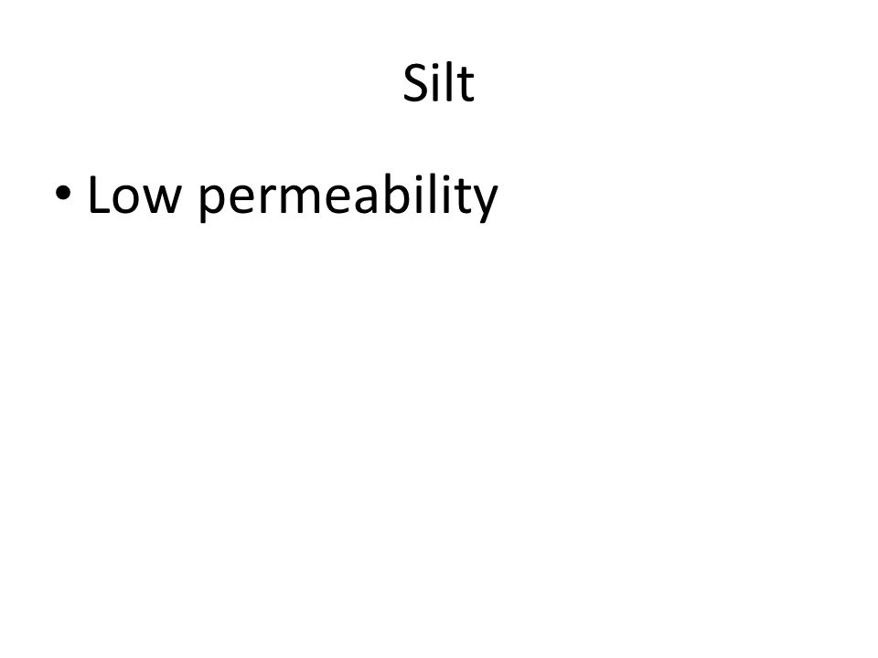 Silt Low permeability