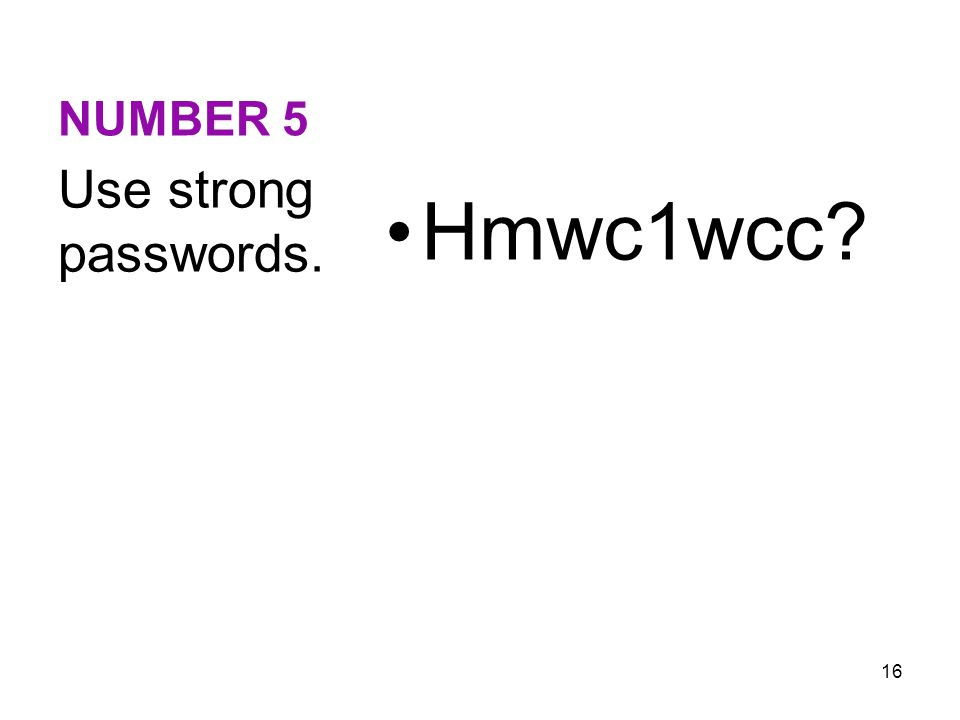 NUMBER 5 Hmwc1wcc? Use strong passwords. 16