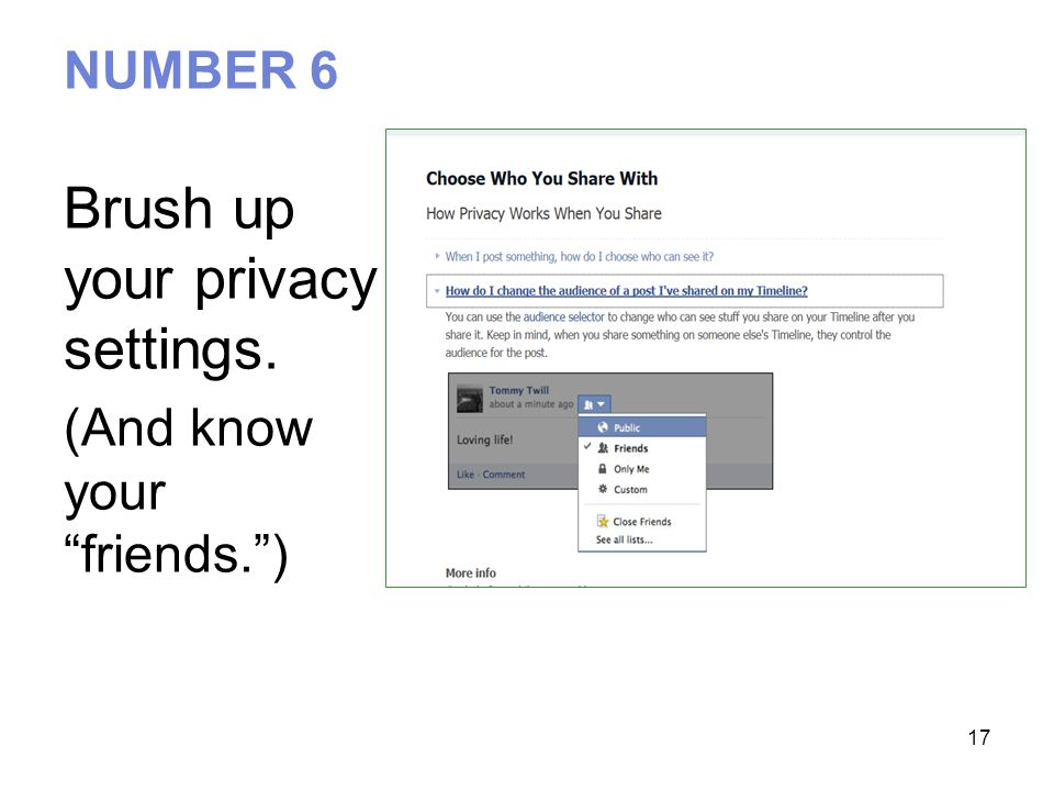 NUMBER 6 Brush up your privacy settings. (And know your friends. ) 17