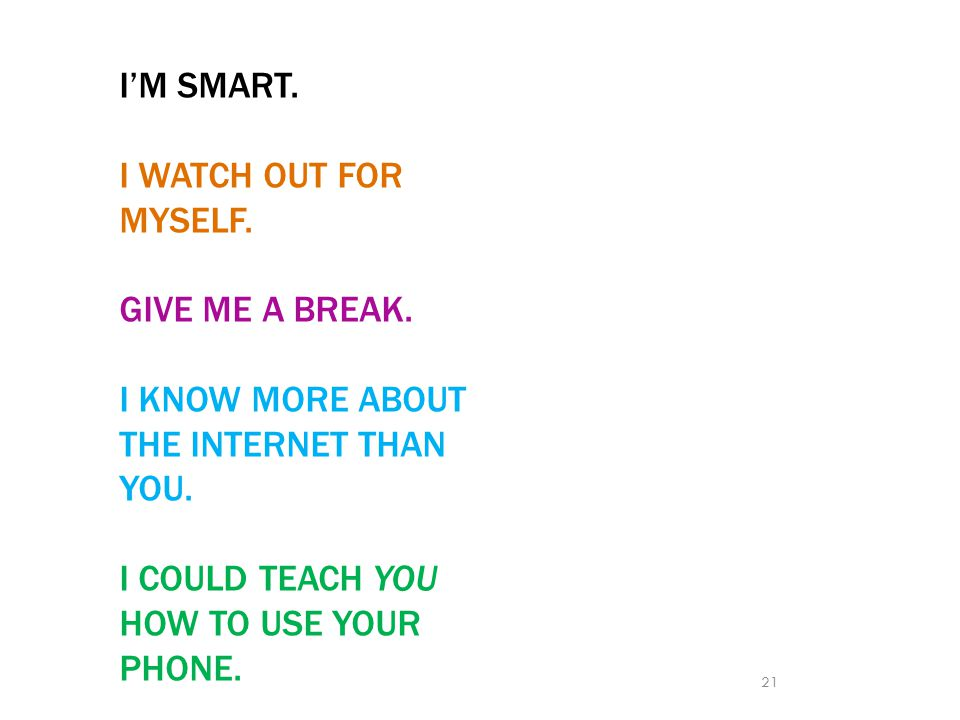 I'M SMART. I WATCH OUT FOR MYSELF. GIVE ME A BREAK.