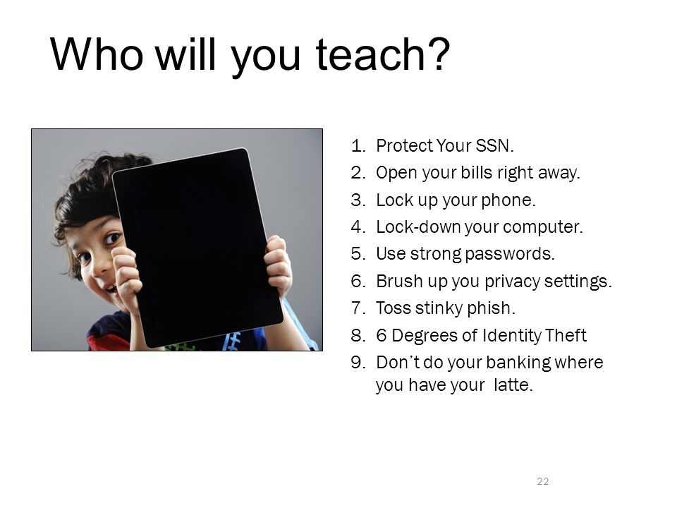Who will you teach. 1.Protect Your SSN. 2.Open your bills right away.