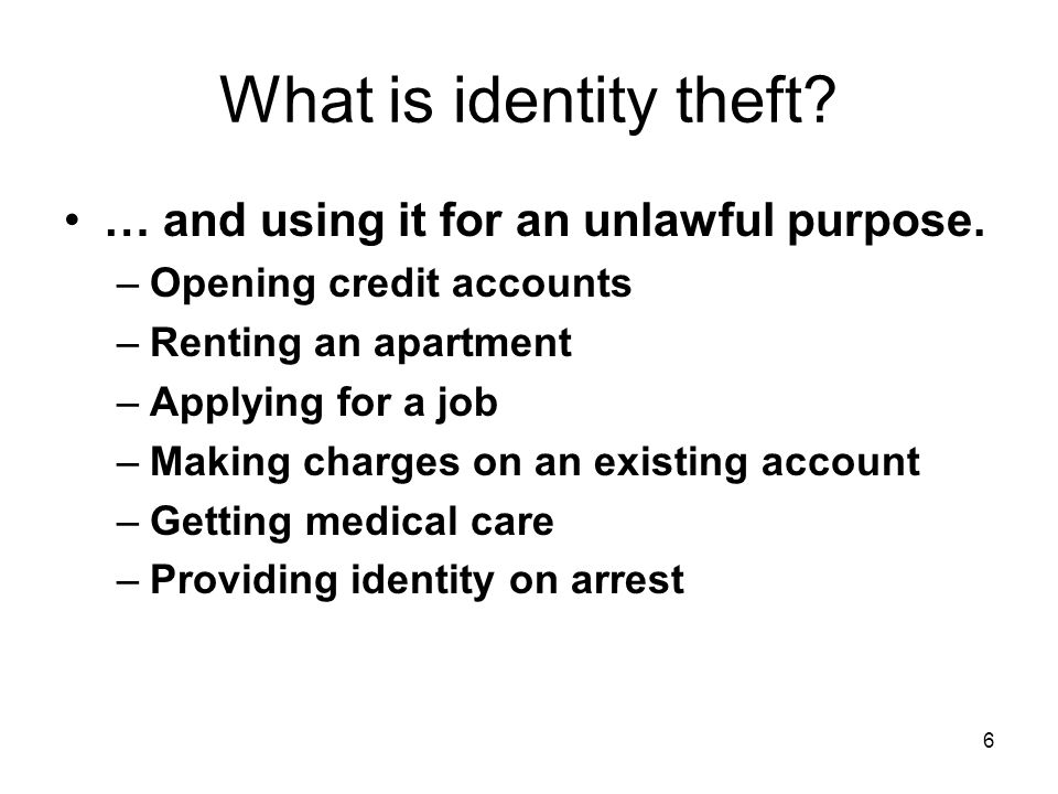 What is identity theft.… and using it for an unlawful purpose.