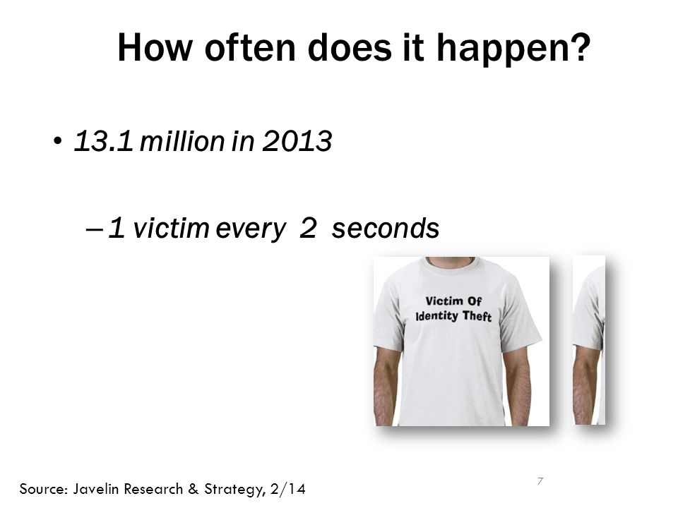 13.1 million in 2013 – 1 victim every 2 seconds 7 How often does it happen.