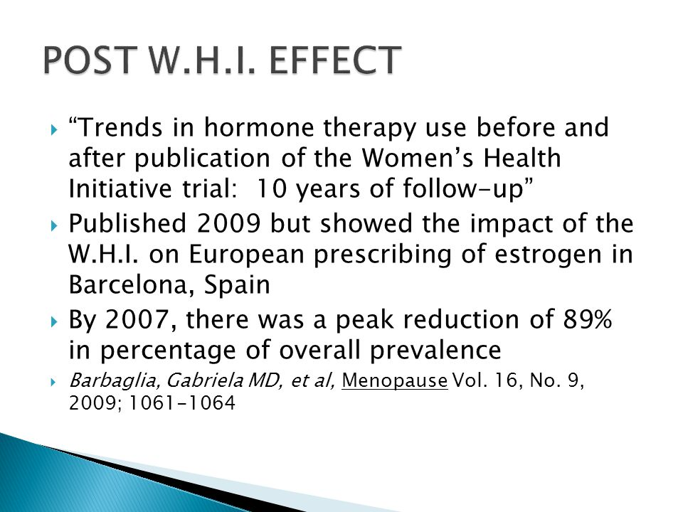  Trends in hormone therapy use before and after publication of the Women's Health Initiative trial: 10 years of follow-up  Published 2009 but showed the impact of the W.H.I.