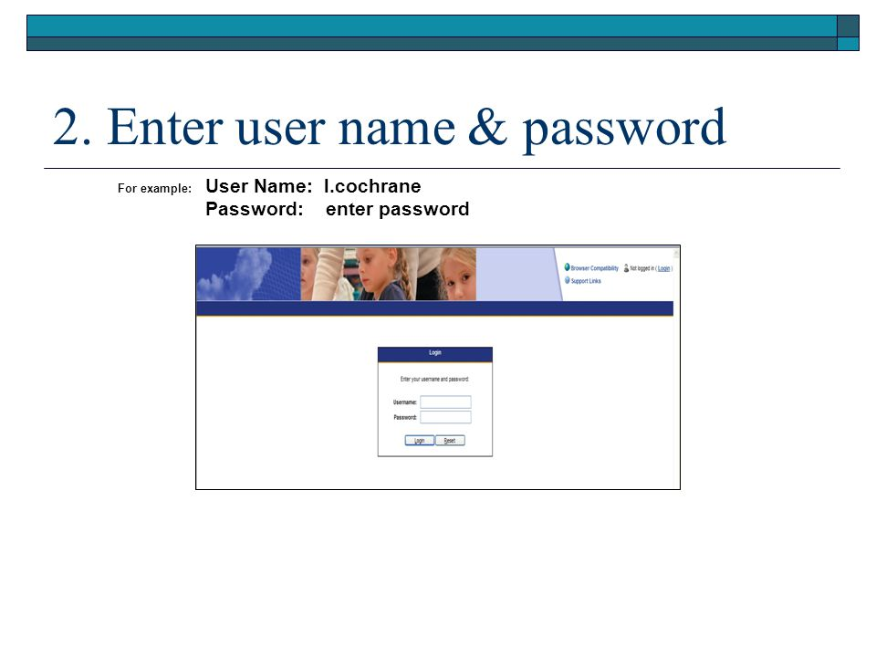 2. Enter user name & password For example: User Name: l.cochrane Password: enter password