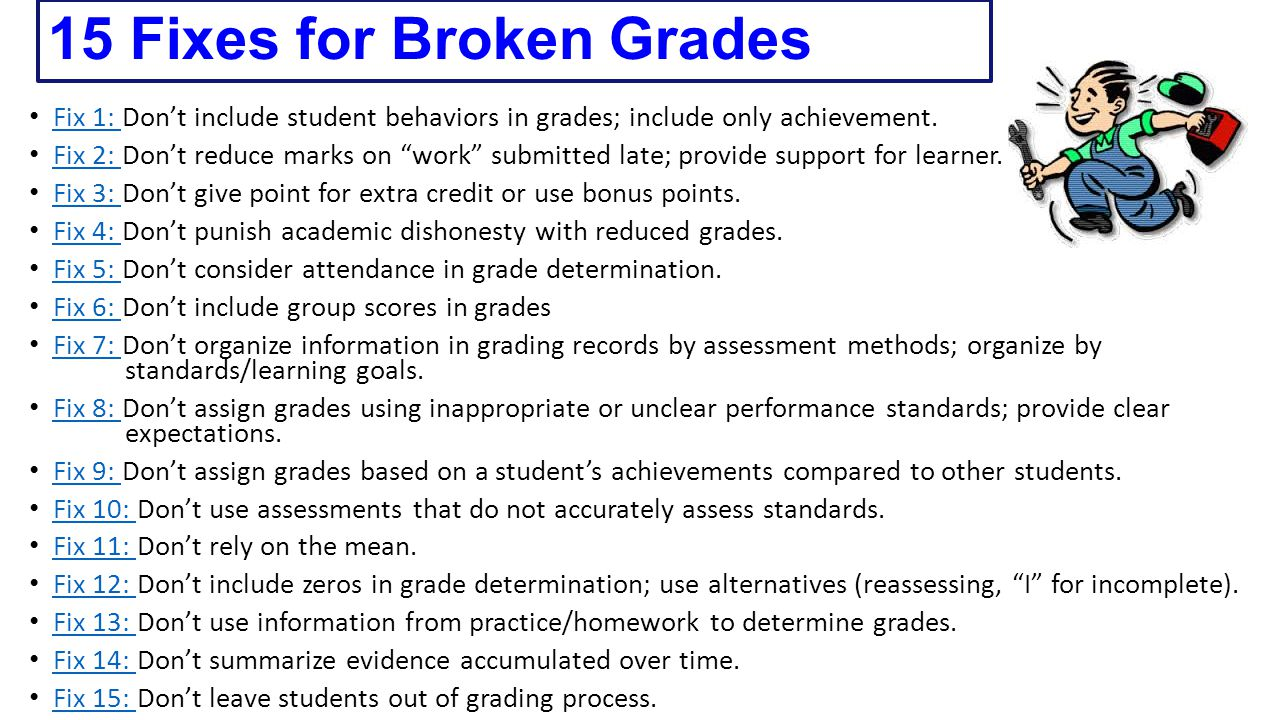 15 Fixes for Broken Grades Fix 1: Don't include student behaviors in grades; include only achievement.