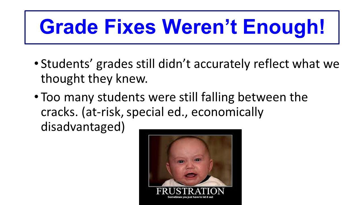 Grade Fixes Weren't Enough.