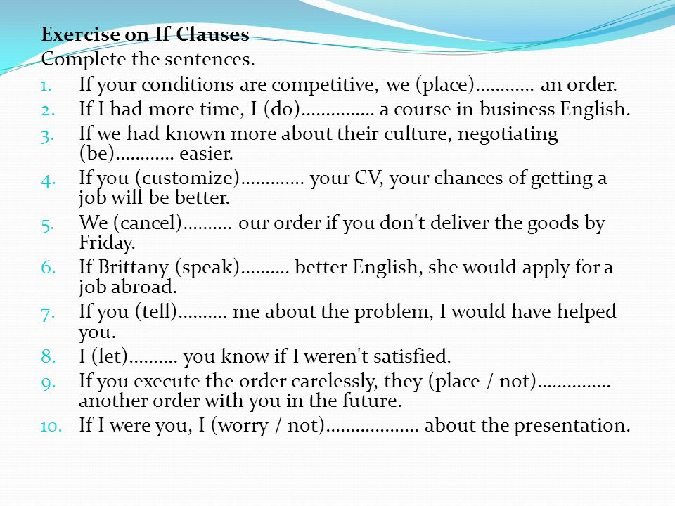 Exercise on If Clauses Complete the sentences. 1.