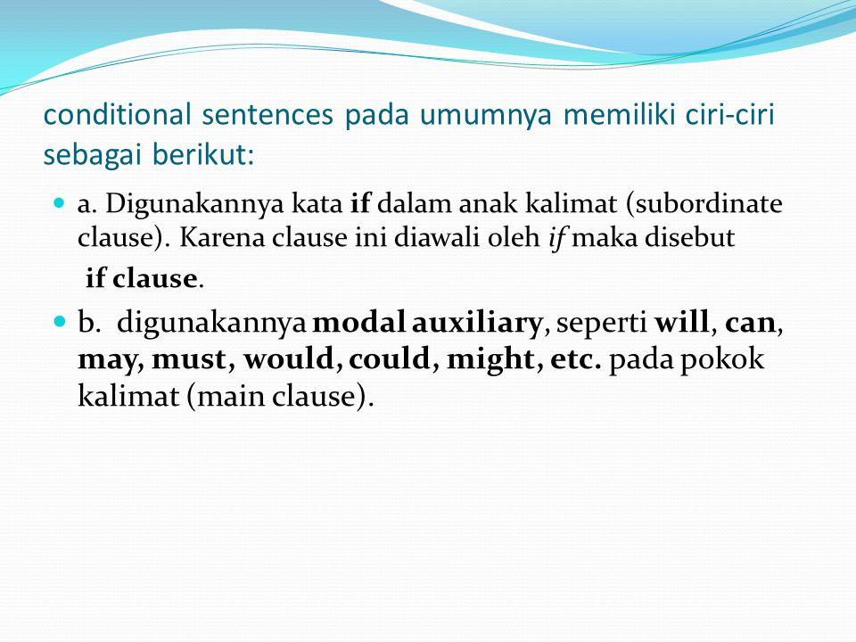conditional sentences pada umumnya memiliki ciri-ciri sebagai berikut: a.
