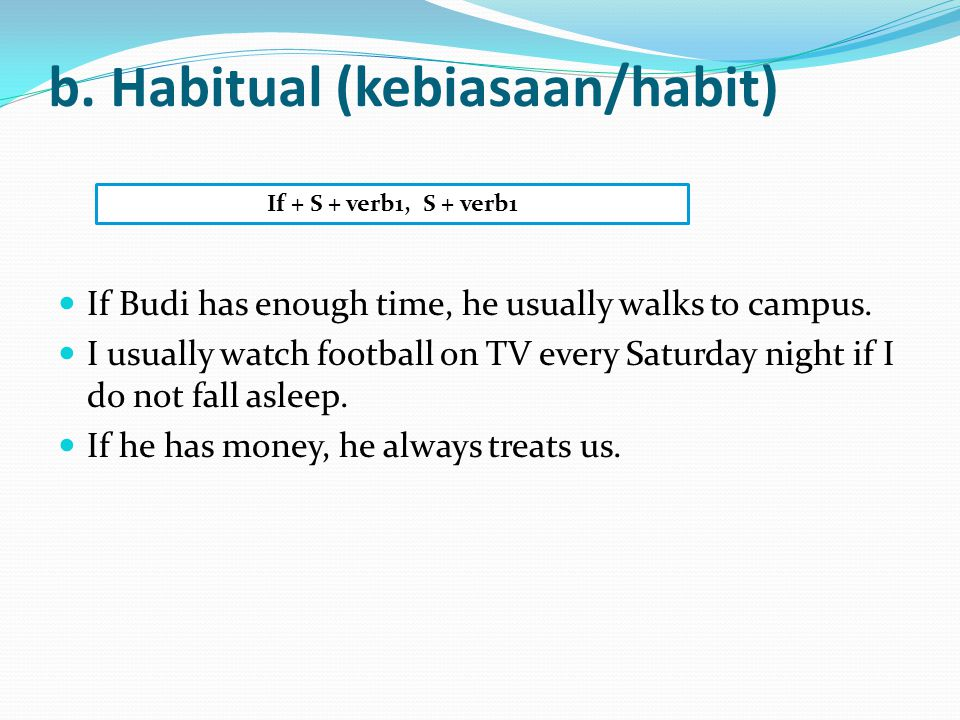 b. Habitual (kebiasaan/habit) If Budi has enough time, he usually walks to campus.