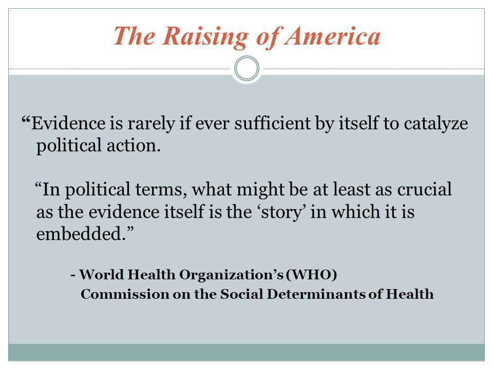 The Raising of America Evidence is rarely if ever sufficient by itself to catalyze political action.
