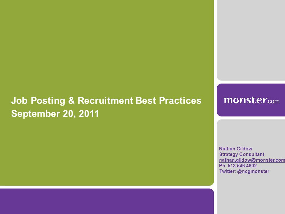 Job Posting & Recruitment Best Practices September 20, 2011 Nathan Gildow Strategy Consultant nathan.gildow@monster.com Ph.