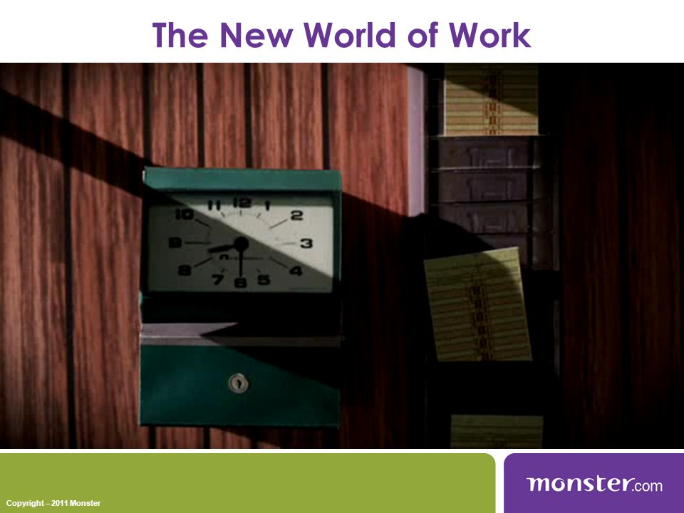The New World of Work Copyright – 2011 Monster