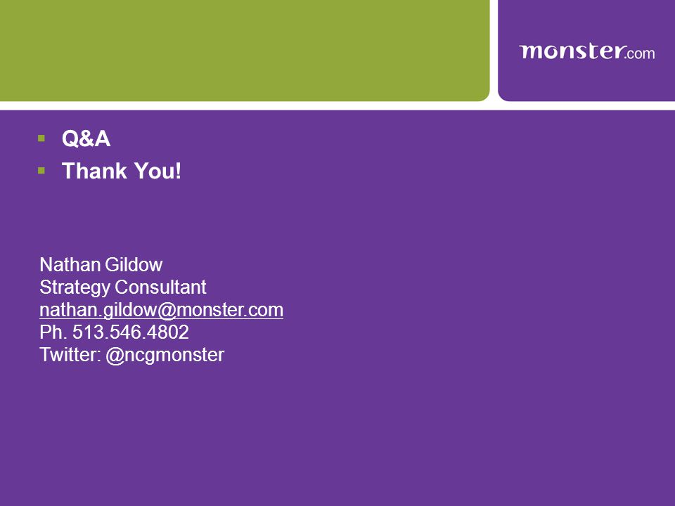  Q&A  Thank You. Nathan Gildow Strategy Consultant nathan.gildow@monster.com Ph.