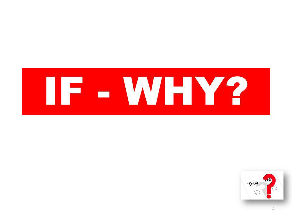 IF - WHY? 4