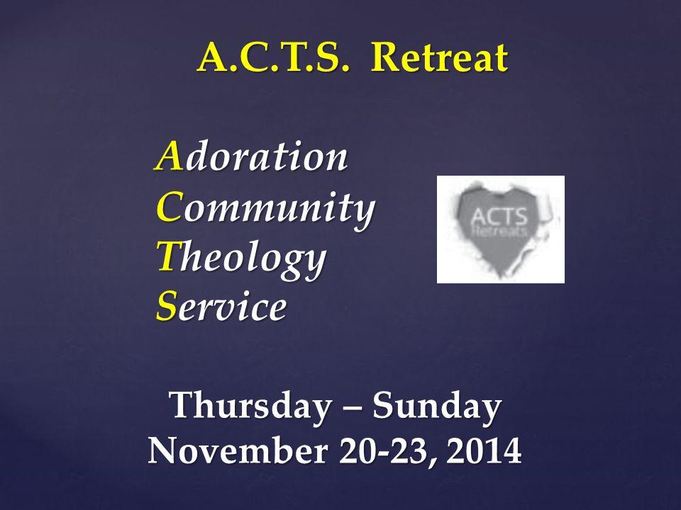 A.C.T.S. Retreat Adoration Community Theology Service Thursday – Sunday November 20-23, 2014
