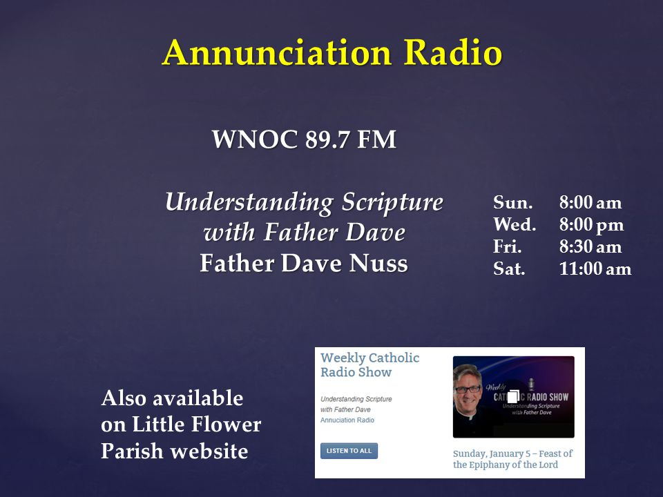 WNOC 89.7 FM Understanding Scripture with Father Dave Father Dave Nuss Annunciation Radio Also available on Little Flower Parish website Sun.