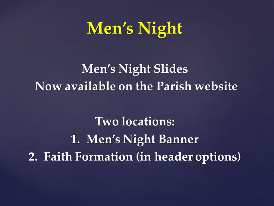 Men's Night Slides Now available on the Parish website Now available on the Parish website Two locations: 1.