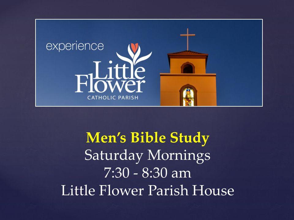 Men's Bible Study Saturday Mornings 7:30 - 8:30 am Little Flower Parish House