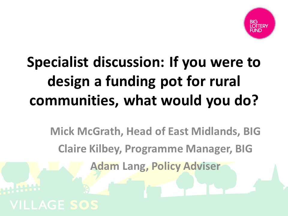 Specialist discussion: If you were to design a funding pot for rural communities, what would you do.