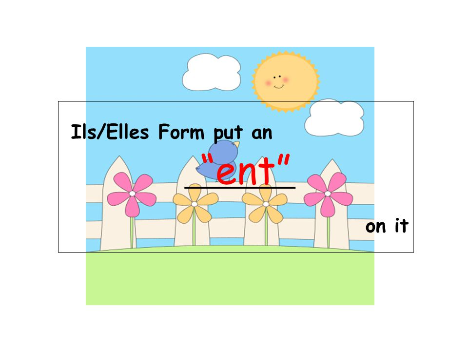 Ils/Elles Form put an _________ on it ent