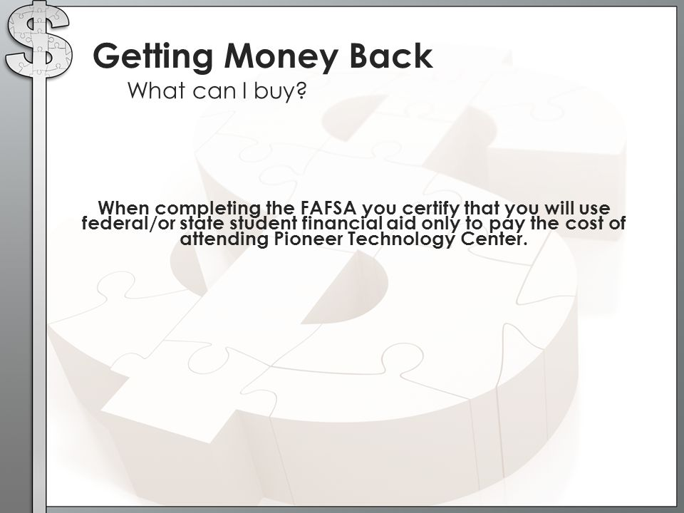 When completing the FAFSA you certify that you will use federal/or state student financial aid only to pay the cost of attending Pioneer Technology Ce