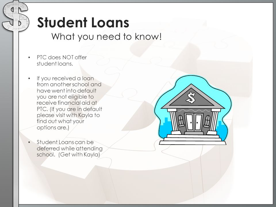 PTC does NOT offer student loans. If you received a loan from another school and have went into default you are not eligible to receive financial aid