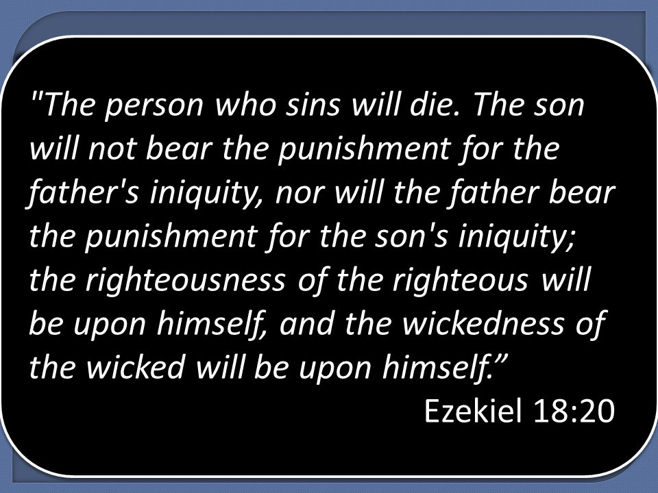 The person who sins will die.