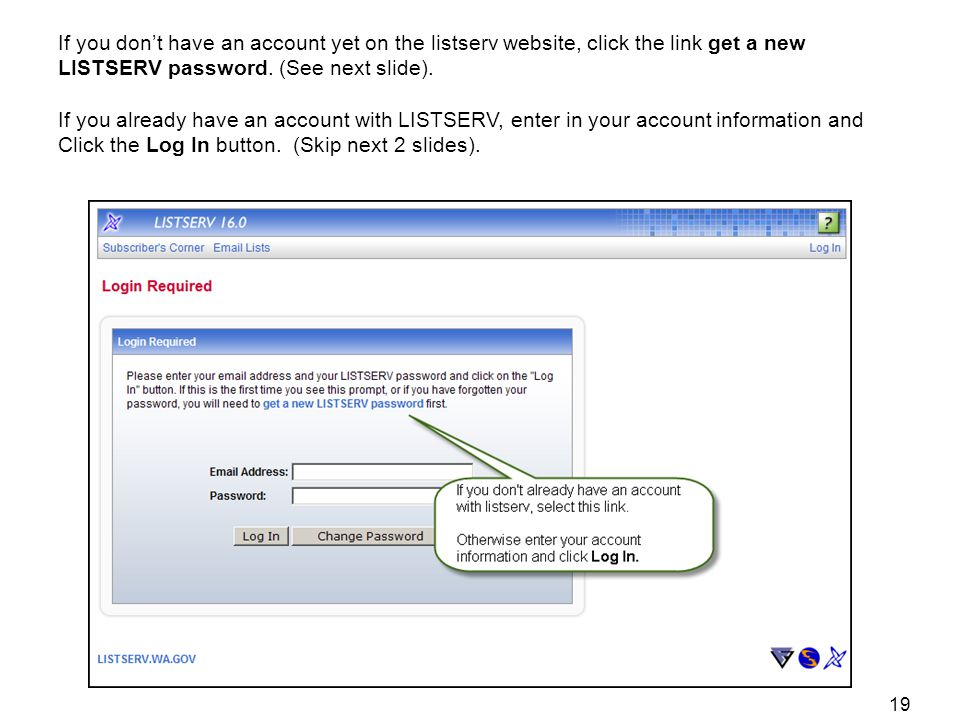 19 If you don't have an account yet on the listserv website, click the link get a new LISTSERV password.