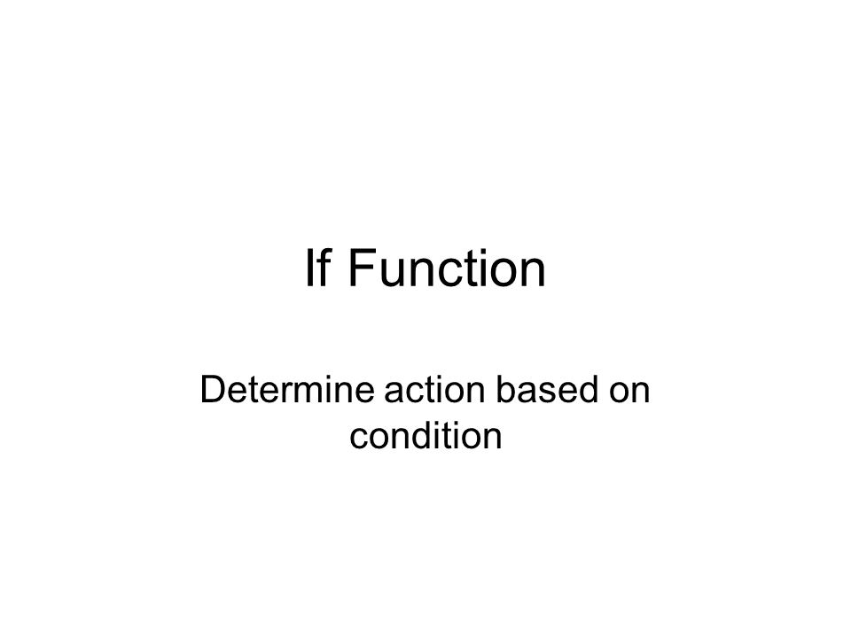 If Function Determine action based on condition