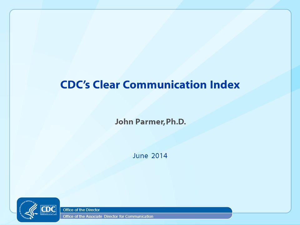 CDC's Clear Communication Index John Parmer, Ph.D.