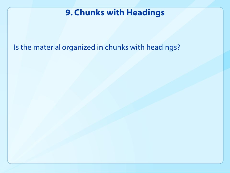 9. Chunks with Headings Is the material organized in chunks with headings
