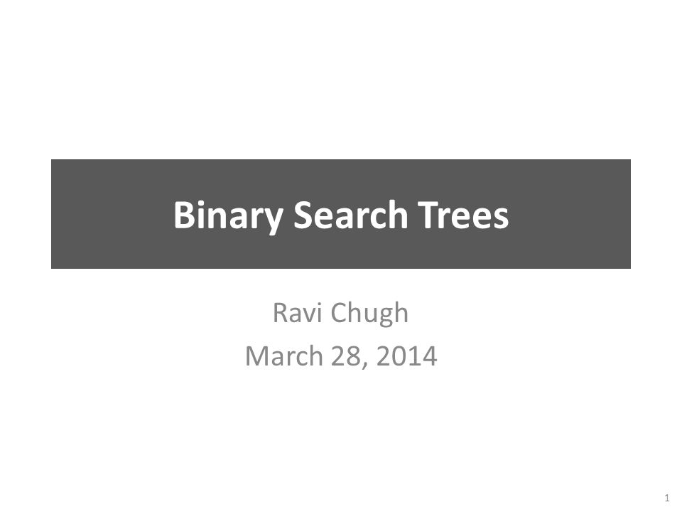 Binary Search Trees Ravi Chugh March 28, 2014 1